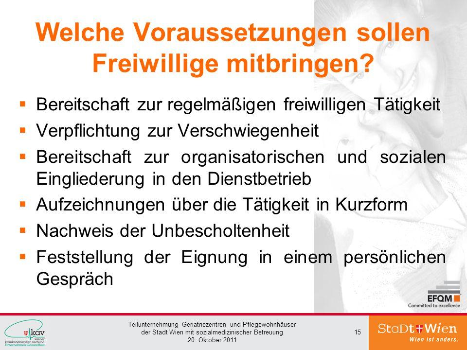 Teilunternehmung Geriatriezentren und Pflegewohnhäuser der Stadt Wien mit sozialmedizinischer Betreuung 20. Oktober 2011 15 Welche Voraussetzungen sol