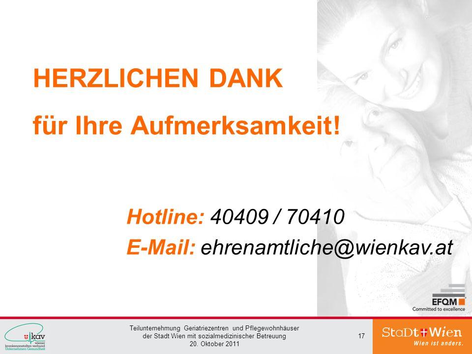 Teilunternehmung Geriatriezentren und Pflegewohnhäuser der Stadt Wien mit sozialmedizinischer Betreuung 20. Oktober 2011 17 HERZLICHEN DANK für Ihre A
