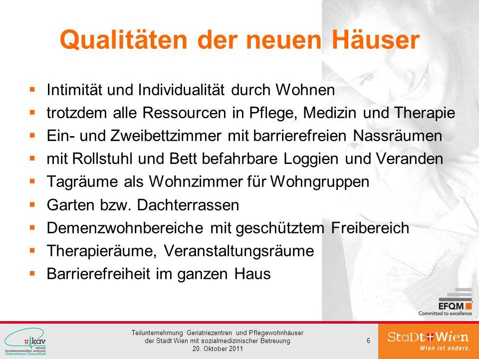 Teilunternehmung Geriatriezentren und Pflegewohnhäuser der Stadt Wien mit sozialmedizinischer Betreuung 20. Oktober 2011 6 Qualitäten der neuen Häuser