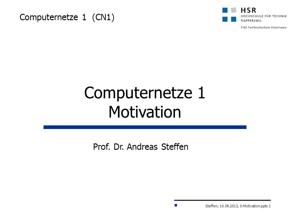 Steffen, 16.09.2013, 0-Motivation.pptx 1 Computernetze 1 (CN1) Prof.