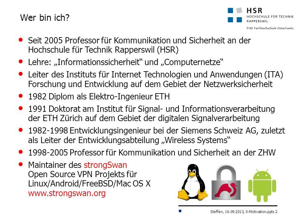 Steffen, 16.09.2013, 0-Motivation.pptx 2 Seit 2005 Professor für Kommunikation und Sicherheit an der Hochschule für Technik Rapperswil (HSR) Lehre: In