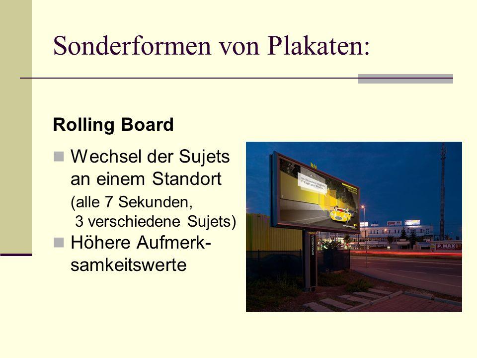 Sonderformen von Plakaten: Rolling Board Wechsel der Sujets an einem Standort (alle 7 Sekunden, 3 verschiedene Sujets) Höhere Aufmerk- samkeitswerte