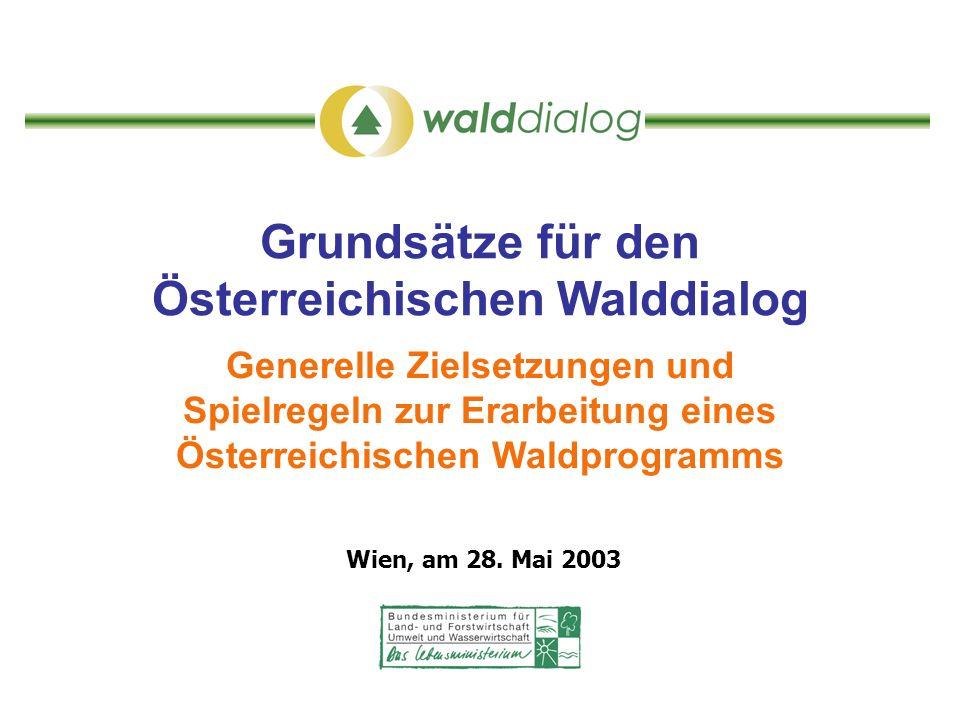Grundsätze für den Österreichischen Walddialog Generelle Zielsetzungen und Spielregeln zur Erarbeitung eines Österreichischen Waldprogramms Wien, am 2