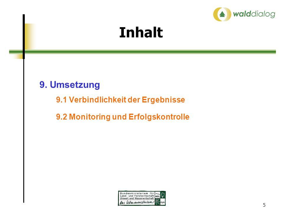 5 Inhalt 9. Umsetzung 9.1 Verbindlichkeit der Ergebnisse 9.2 Monitoring und Erfolgskontrolle