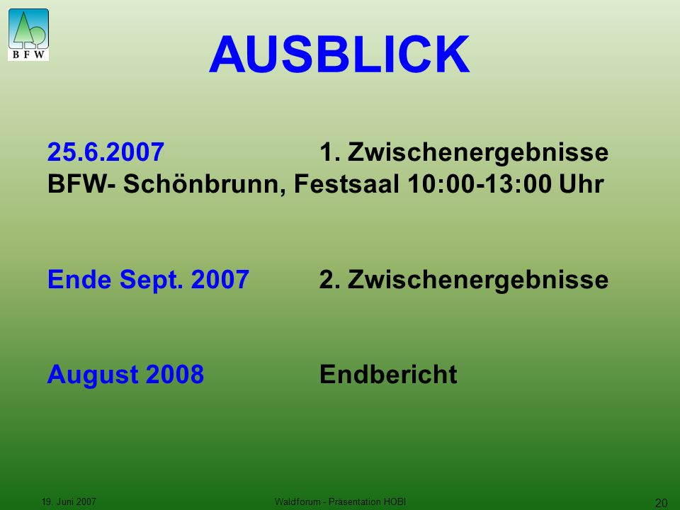 19. Juni 2007Waldforum - Präsentation HOBI 20 AUSBLICK 25.6.20071.