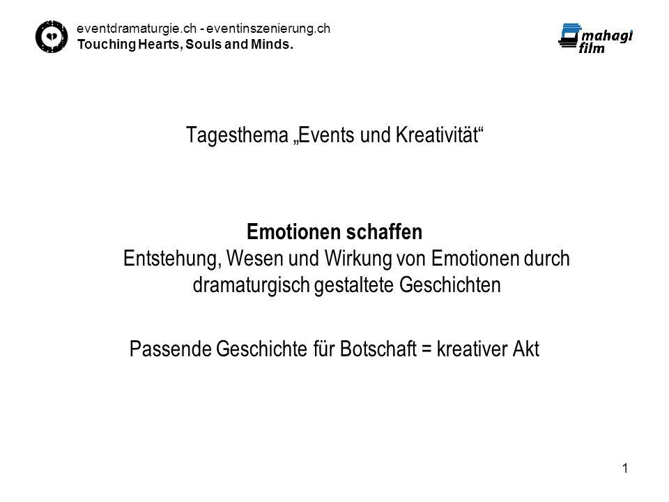 eventdramaturgie.ch - eventinszenierung.ch Touching Hearts, Souls and Minds. 1 Tagesthema Events und Kreativität Emotionen schaffen Entstehung, Wesen