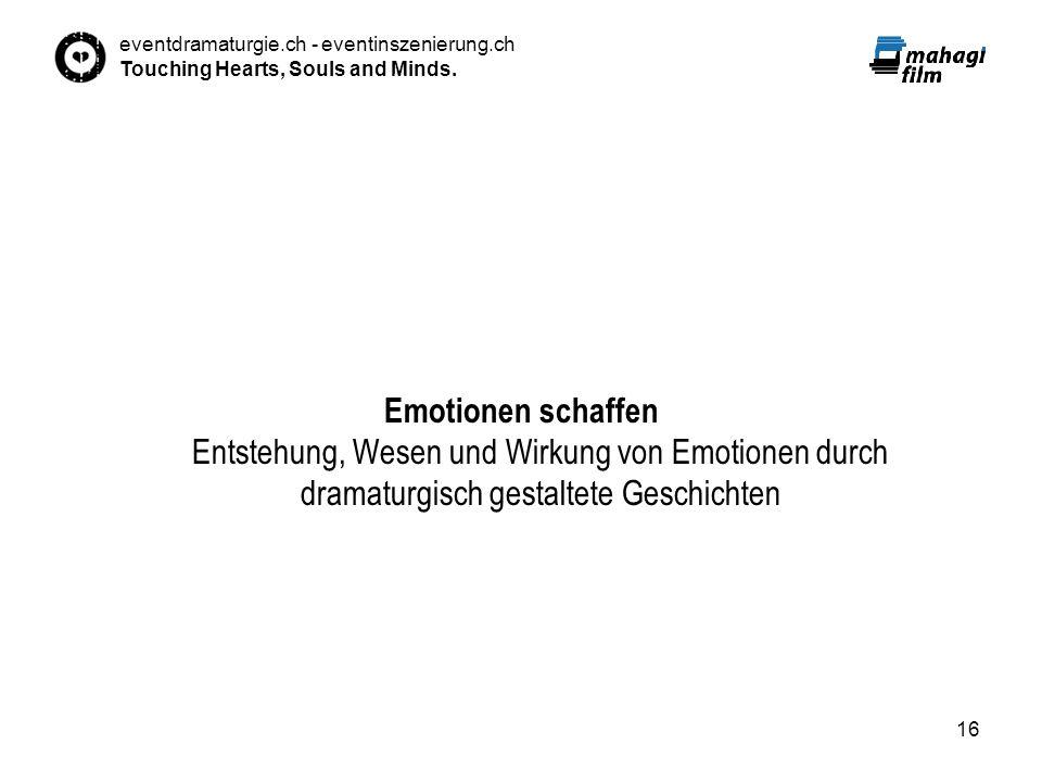 eventdramaturgie.ch - eventinszenierung.ch Touching Hearts, Souls and Minds. 16 Emotionen schaffen Entstehung, Wesen und Wirkung von Emotionen durch d