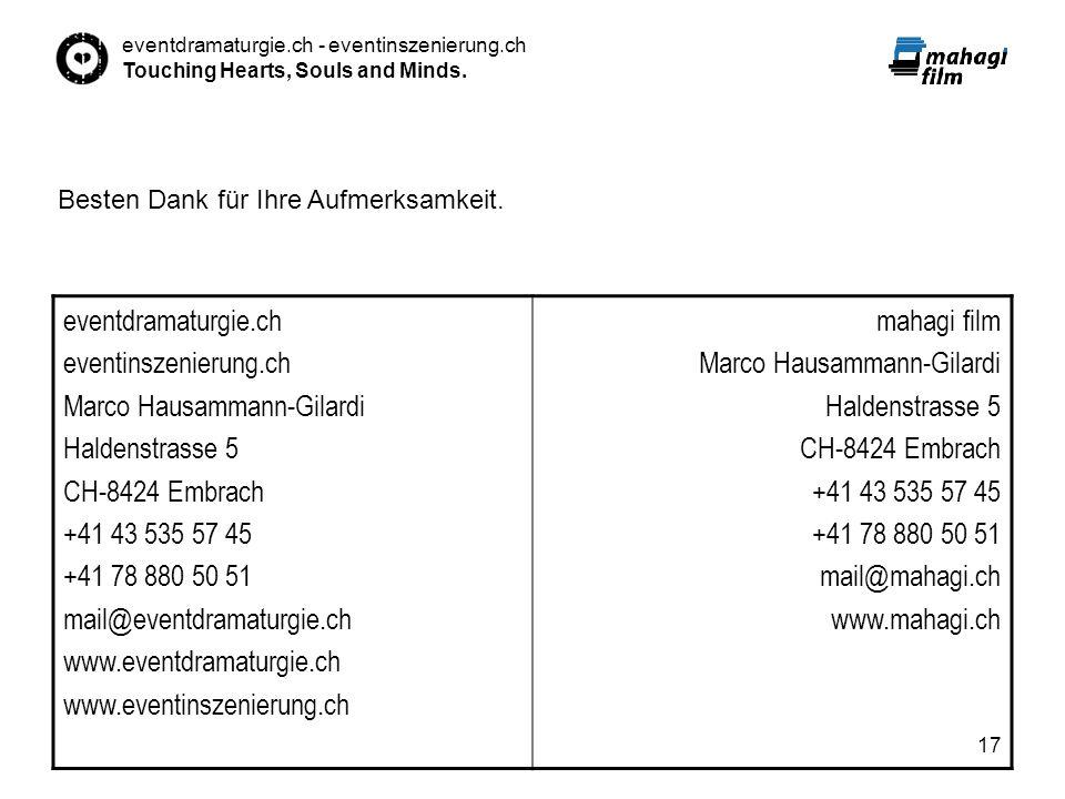 eventdramaturgie.ch - eventinszenierung.ch Touching Hearts, Souls and Minds. 17 eventdramaturgie.ch eventinszenierung.ch Marco Hausammann-Gilardi Hald