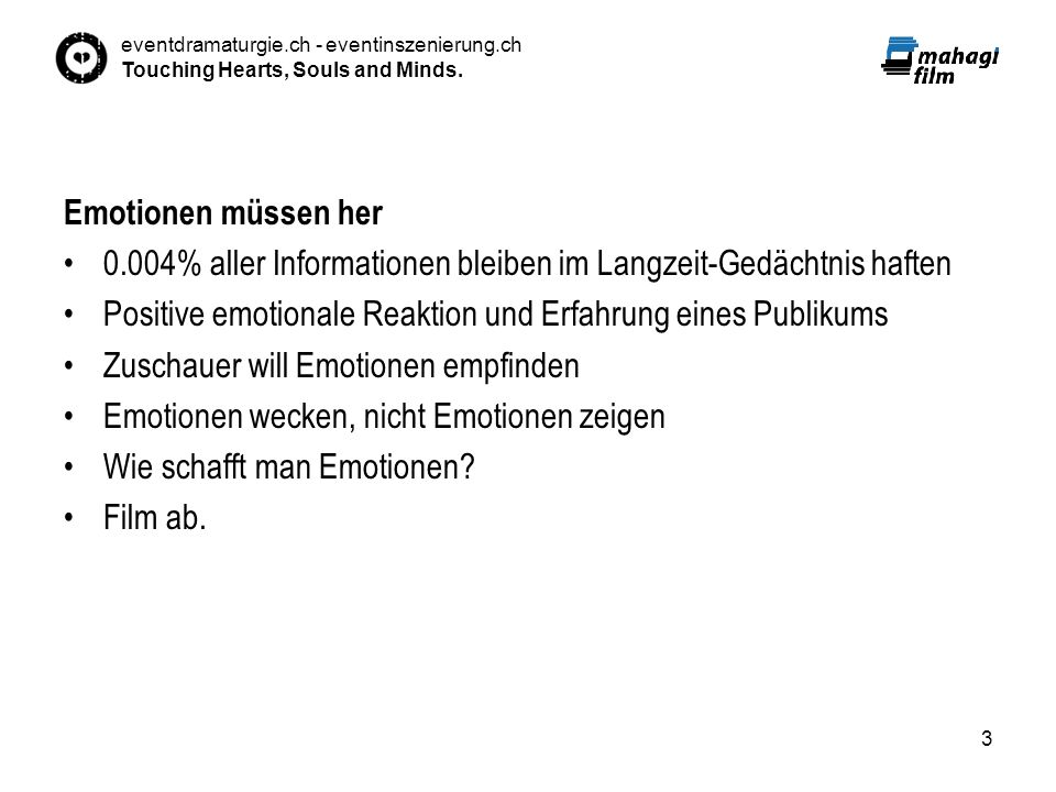 eventdramaturgie.ch - eventinszenierung.ch Touching Hearts, Souls and Minds. 3 Emotionen müssen her 0.004% aller Informationen bleiben im Langzeit-Ged