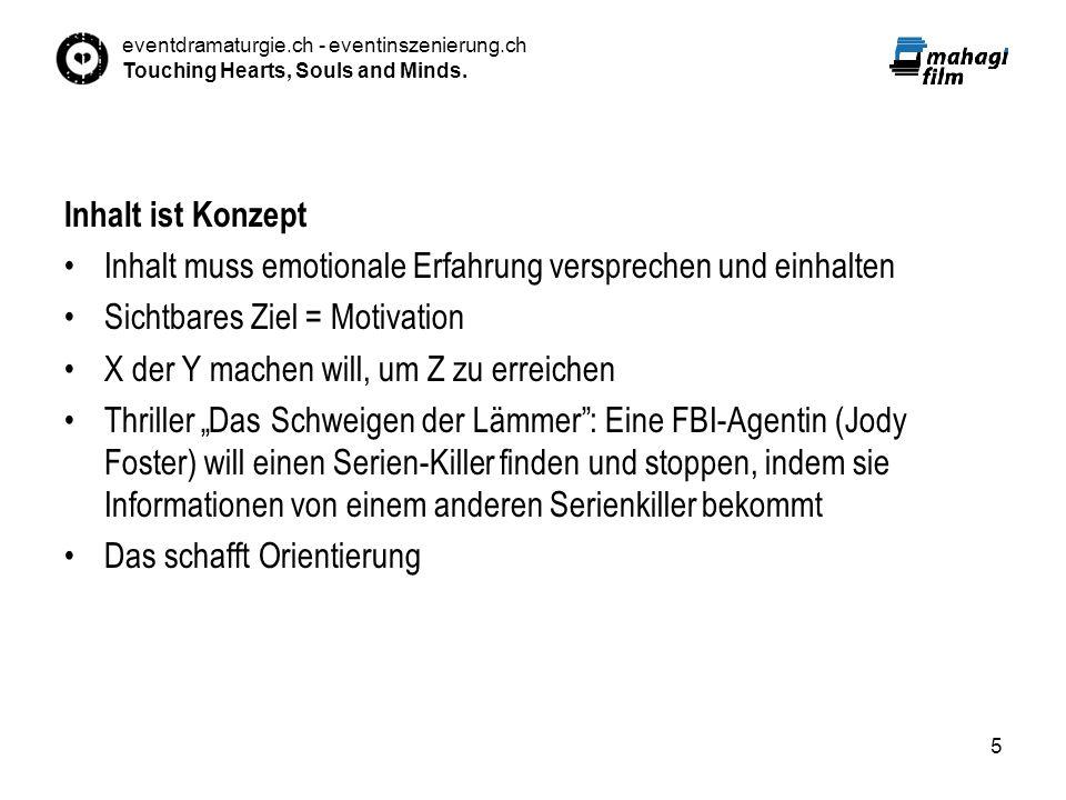 eventdramaturgie.ch - eventinszenierung.ch Touching Hearts, Souls and Minds. 5 Inhalt ist Konzept Inhalt muss emotionale Erfahrung versprechen und ein