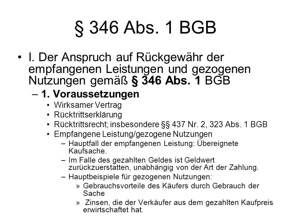 § 346 Abs. 1 BGB I. Der Anspruch auf Rückgewähr der empfangenen Leistungen und gezogenen Nutzungen gemäß § 346 Abs. 1 BGB –1. Voraussetzungen Wirksame