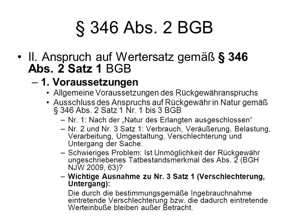 § 346 Abs. 2 BGB II. Anspruch auf Wertersatz gemäß § 346 Abs. 2 Satz 1 BGB –1. Voraussetzungen Allgemeine Voraussetzungen des Rückgewähranspruchs Auss