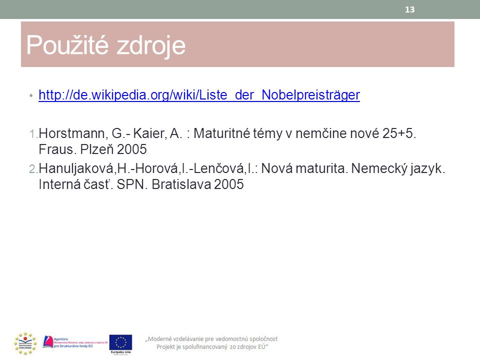 Použité zdroje http://de.wikipedia.org/wiki/Liste_der_Nobelpreisträger http://de.wikipedia.org/wiki/Liste_der_Nobelpreisträger 1. Horstmann, G.- Kaier
