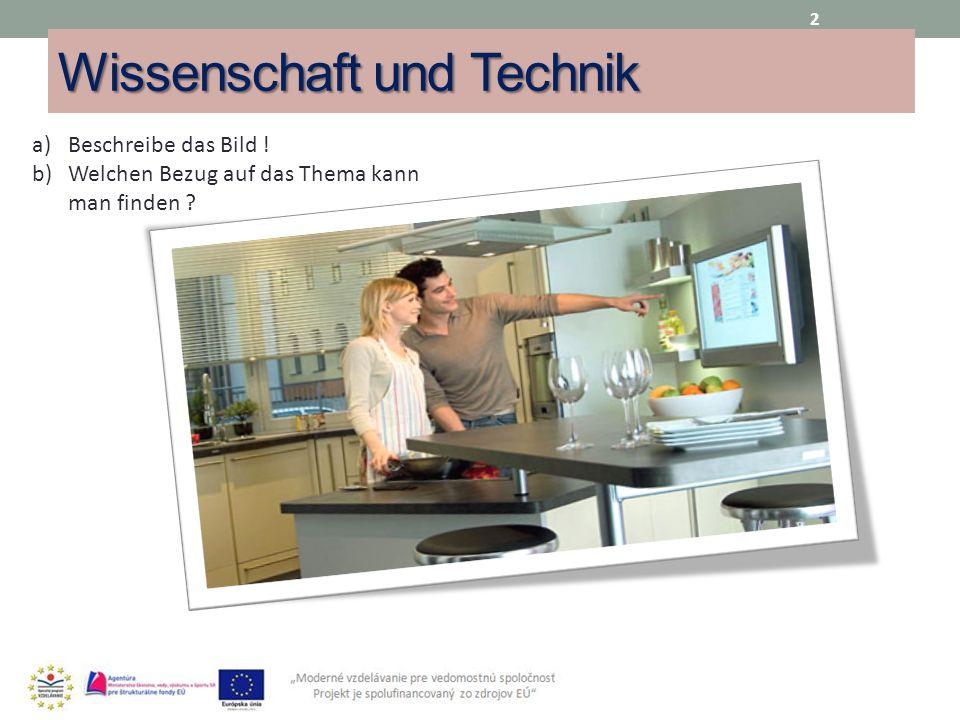 Wissenschaft und Technik 2 a)Beschreibe das Bild ! b)Welchen Bezug auf das Thema kann man finden ?