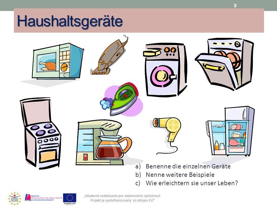 Haushaltsgeräte 3 a)Benenne die einzelnen Geräte b)Nenne weitere Beispiele c)Wie erleichtern sie unser Leben?