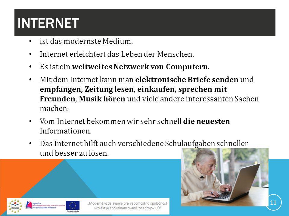 INTERNET 11 ist das modernste Medium. Internet erleichtert das Leben der Menschen. Es ist ein weltweites Netzwerk von Computern. Mit dem Internet kann