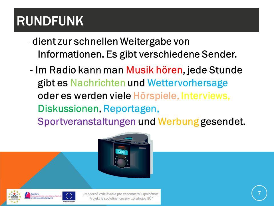 RUNDFUNK - dient zur schnellen Weitergabe von Informationen. Es gibt verschiedene Sender. - Im Radio kann man Musik hören, jede Stunde gibt es Nachric