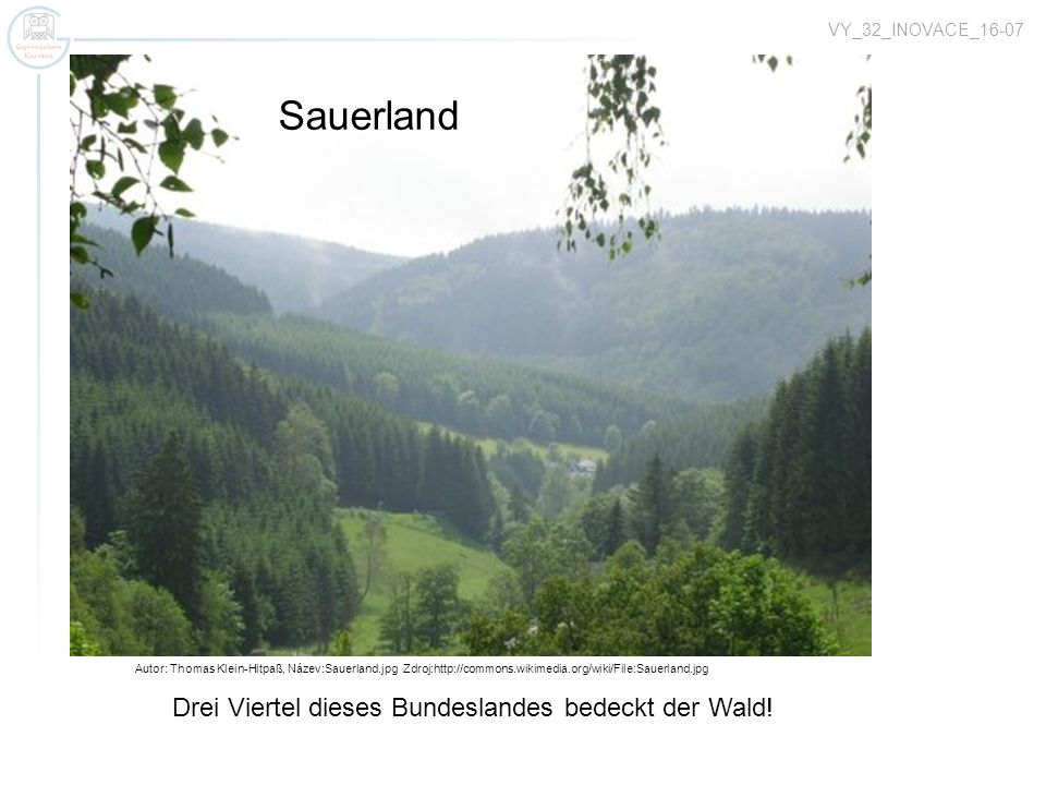 Autor: Thomas Klein-Hitpaß, Název:Sauerland.jpg Zdroj:http://commons.wikimedia.org/wiki/File:Sauerland.jpg Bodensee Sauerland Drei Viertel dieses Bundeslandes bedeckt der Wald.