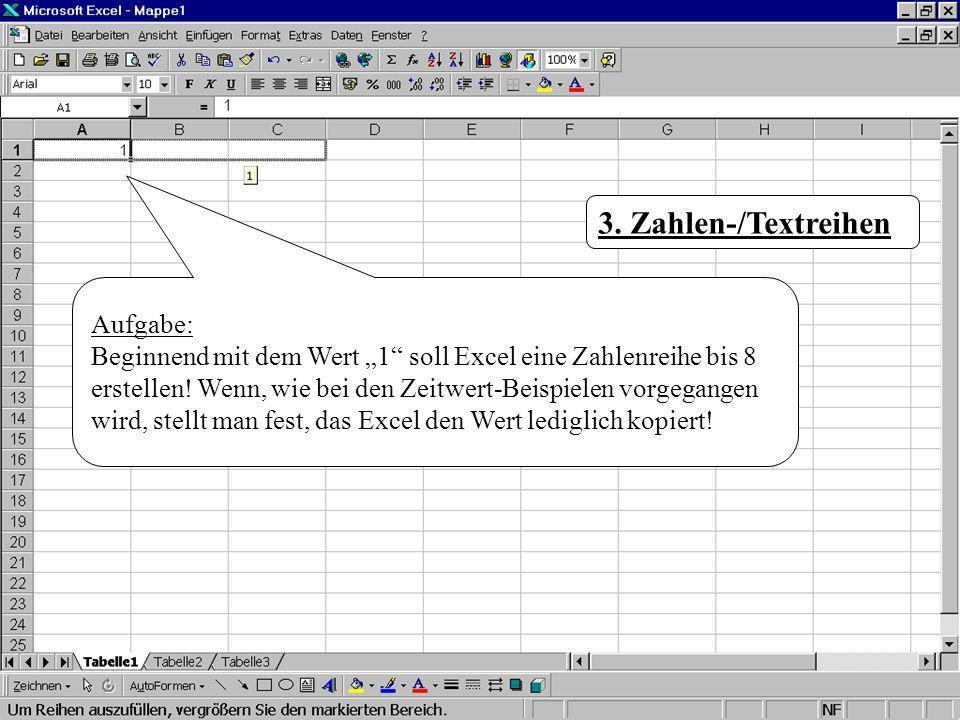Aufgabe: Beginnend mit dem Wert 1 soll Excel eine Zahlenreihe bis 8 erstellen! Wenn, wie bei den Zeitwert-Beispielen vorgegangen wird, stellt man fest