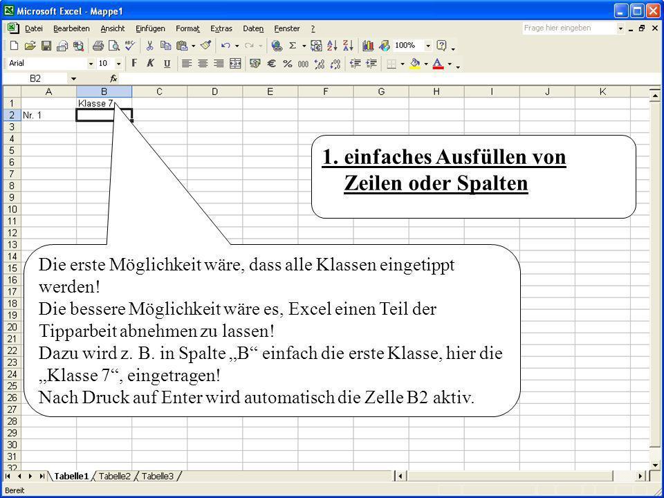1. einfaches Ausfüllen von Zeilen oder Spalten Die erste Möglichkeit wäre, dass alle Klassen eingetippt werden! Die bessere Möglichkeit wäre es, Excel