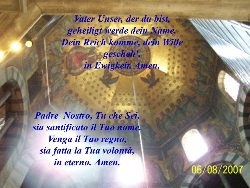 An: Vater Unser, der du bist, geheiligt werde dein Name. Dein Reich komme, dein Wille gescheh', in Ewigkeit. Amen.