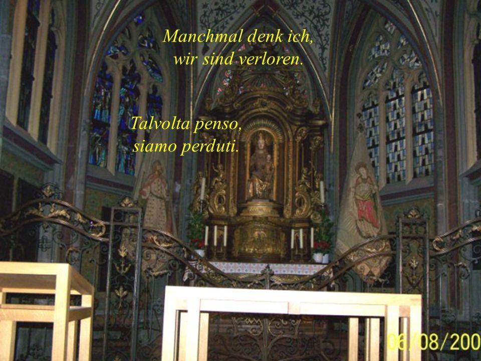 Vater Unser, der du bist, geheiligt werde dein Name. Dein Reich komme, dein Wille gescheh', in Ewigkeit. Amen. Padre Nostro, Tu che Sei, sia santifica