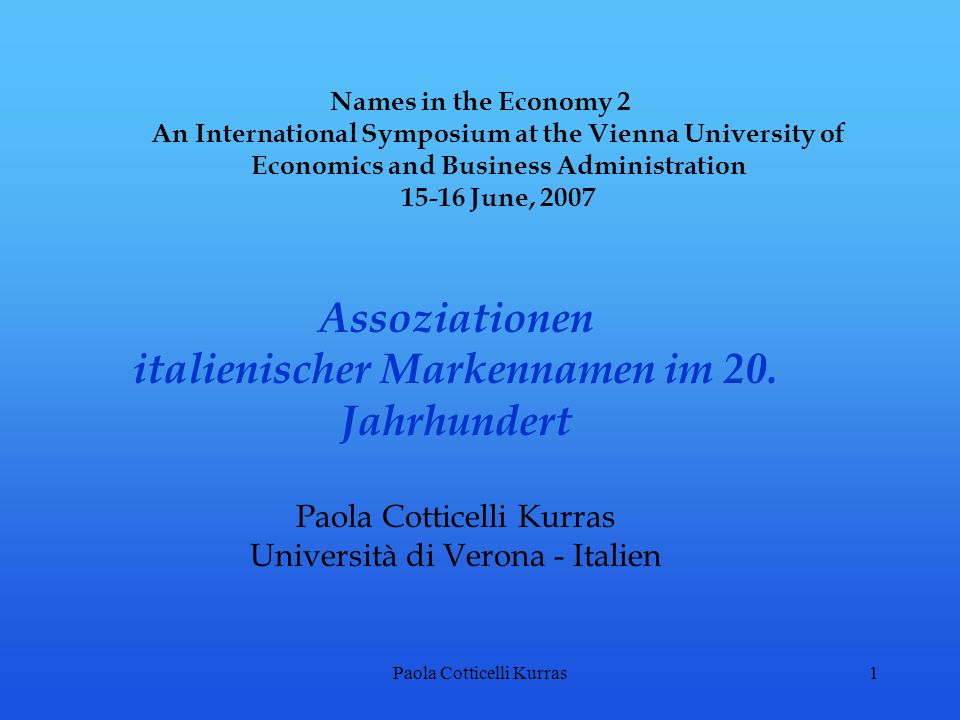 Paola Cotticelli Kurras1 Names in the Economy 2 An International Symposium at the Vienna University of Economics and Business Administration 15-16 June, 2007 Assoziationen italienischer Markennamen im 20.