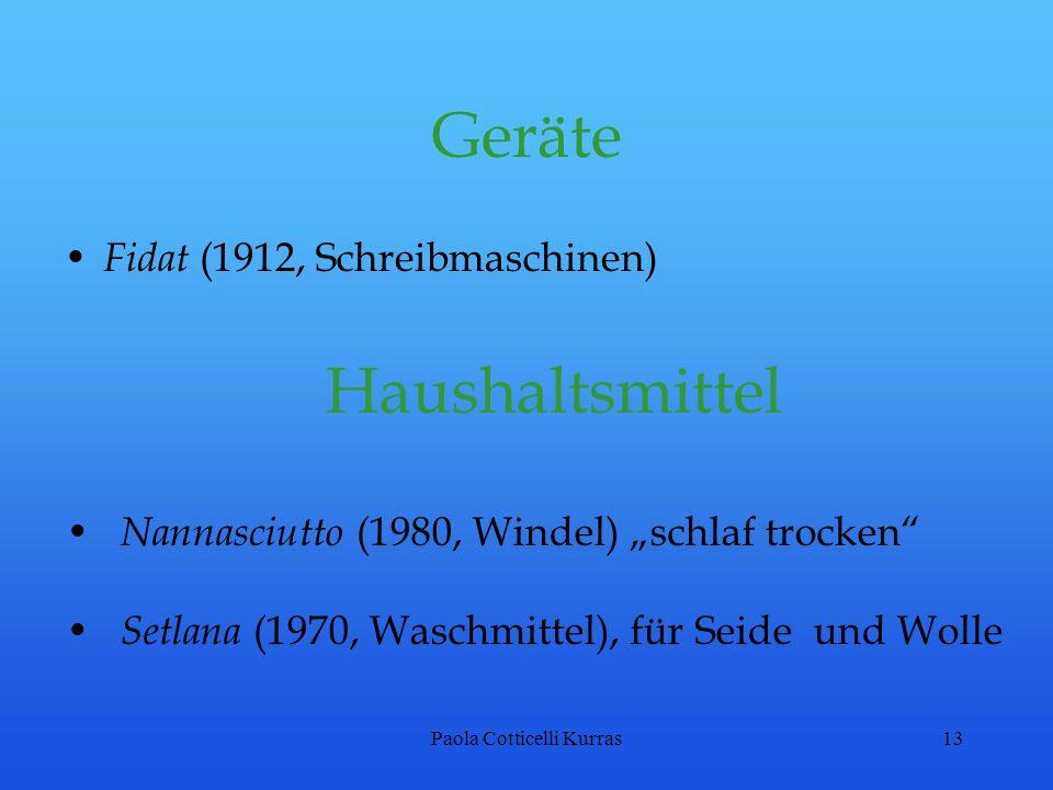 Paola Cotticelli Kurras13 Geräte Fidat (1912, Schreibmaschinen) Haushaltsmittel Nannasciutto (1980, Windel) schlaf trocken Setlana (1970, Waschmittel)