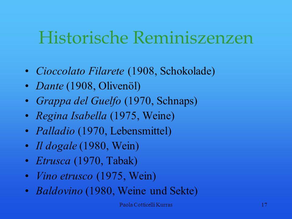 Paola Cotticelli Kurras17 Historische Reminiszenzen Cioccolato Filarete (1908, Schokolade) Dante (1908, Olivenöl) Grappa del Guelfo (1970, Schnaps) Re