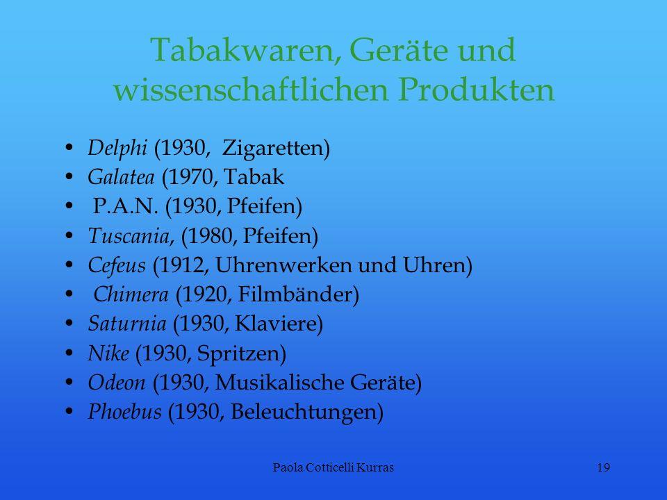 Paola Cotticelli Kurras19 Tabakwaren, Geräte und wissenschaftlichen Produkten Delphi (1930, Zigaretten) Galatea (1970, Tabak P.A.N. (1930, Pfeifen) Tu