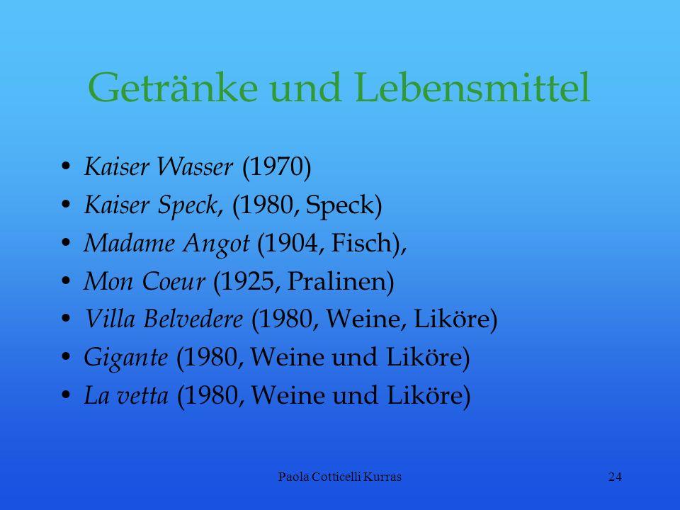Paola Cotticelli Kurras24 Getränke und Lebensmittel Kaiser Wasser (1970) Kaiser Speck, (1980, Speck) Madame Angot (1904, Fisch), Mon Coeur (1925, Pral