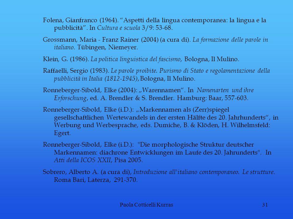 Paola Cotticelli Kurras31 Folena, Gianfranco (1964). Aspetti della lingua contemporanea: la lingua e la pubblicità. In Cultura e scuola 3/9: 53-68. Gr