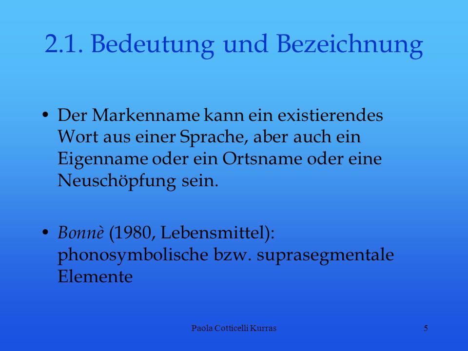 Paola Cotticelli Kurras5 2.1. Bedeutung und Bezeichnung Der Markenname kann ein existierendes Wort aus einer Sprache, aber auch ein Eigenname oder ein