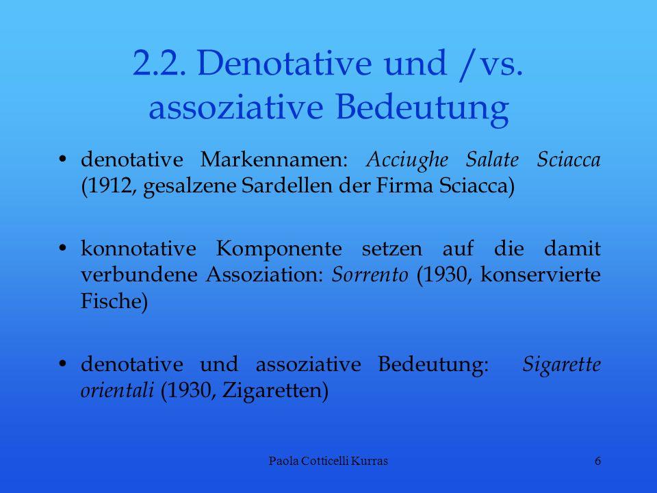 Paola Cotticelli Kurras6 2.2. Denotative und /vs. assoziative Bedeutung denotative Markennamen: Acciughe Salate Sciacca (1912, gesalzene Sardellen der