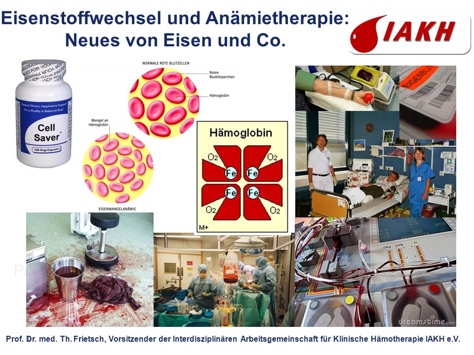 0 Prof. Dr. T. Frietsch 24.Nov 2012 Eisenstoffwechsel und Anämietherapie: Neues von Eisen und Co. Prof. Dr. med. Th. Frietsch, Vorsitzender der Interd