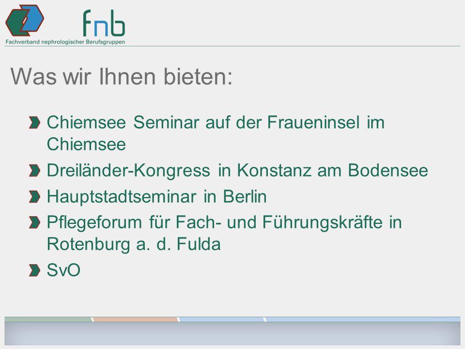 Was wir Ihnen bieten: Chiemsee Seminar auf der Fraueninsel im Chiemsee Dreiländer-Kongress in Konstanz am Bodensee Hauptstadtseminar in Berlin Pflegeforum für Fach- und Führungskräfte in Rotenburg a.
