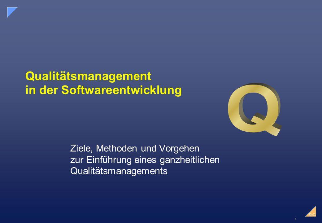 1 SiG Qualitätsmanagement in der Softwareentwicklung Ziele, Methoden und Vorgehen zur Einführung eines ganzheitlichen Qualitätsmanagements