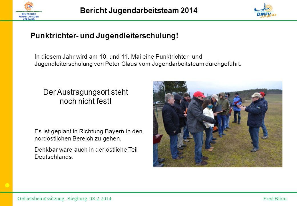 Gebietsbeiratssitzung Siegburg 08.2.2014 Fred Blum Bericht Jugendarbeitsteam 2014 In diesem Jahr wird am 10.