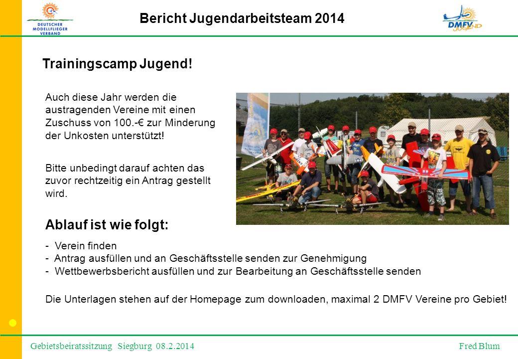 Gebietsbeiratssitzung Siegburg 08.2.2014 Fred Blum Bericht Jugendarbeitsteam 2014 Auch diese Jahr werden die austragenden Vereine mit einen Zuschuss von 100.-€ zur Minderung der Unkosten unterstützt.