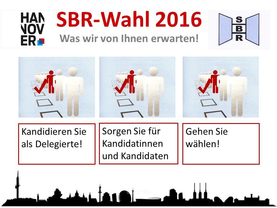 SBR-Wahl 2016 Kandidieren Sie als Delegierte. Gehen Sie wählen.