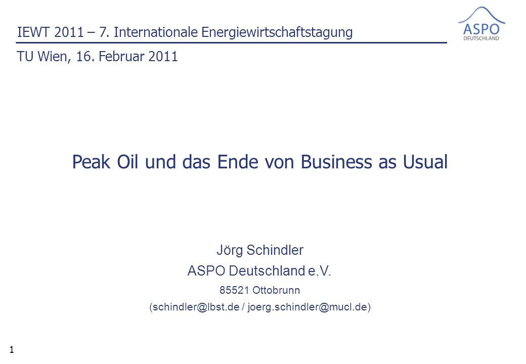 1 Peak Oil und das Ende von Business as Usual Jörg Schindler ASPO Deutschland e.V.