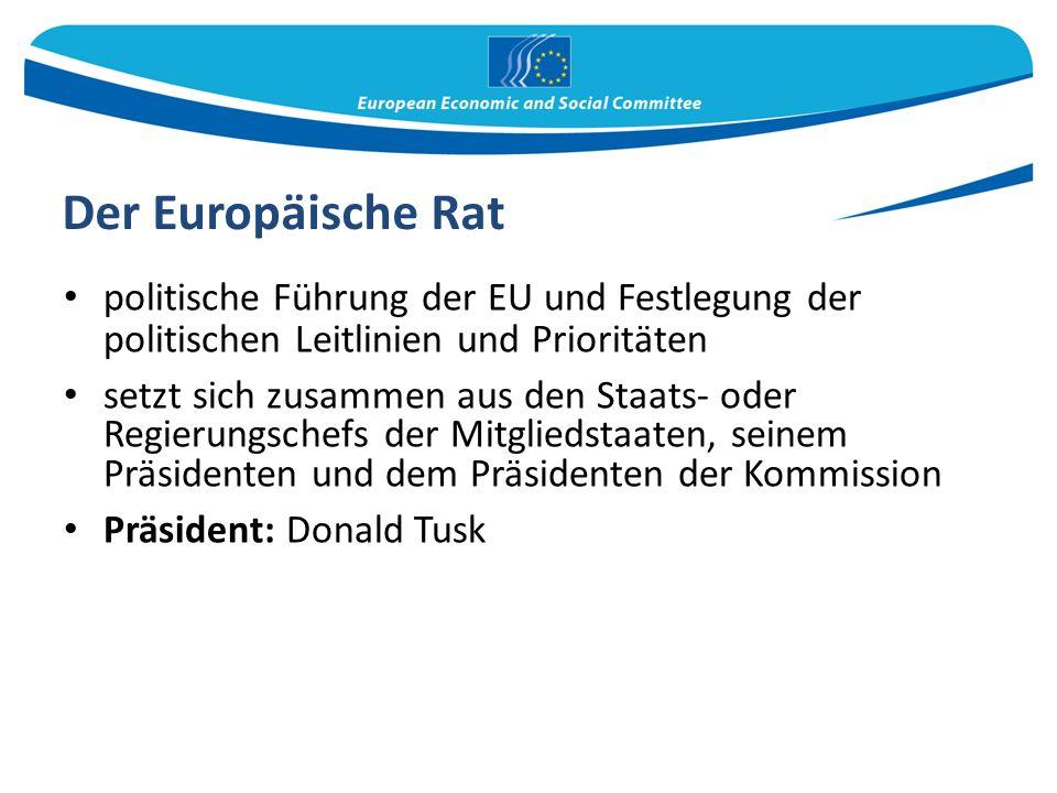 Der Europäische Rat politische Führung der EU und Festlegung der politischen Leitlinien und Prioritäten setzt sich zusammen aus den Staats- oder Regierungschefs der Mitgliedstaaten, seinem Präsidenten und dem Präsidenten der Kommission Präsident: Donald Tusk