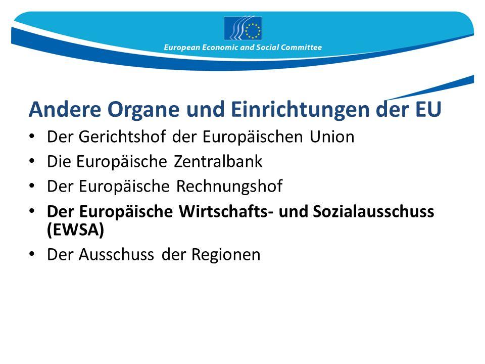 Andere Organe und Einrichtungen der EU Der Gerichtshof der Europäischen Union Die Europäische Zentralbank Der Europäische Rechnungshof Der Europäische Wirtschafts- und Sozialausschuss (EWSA) Der Ausschuss der Regionen