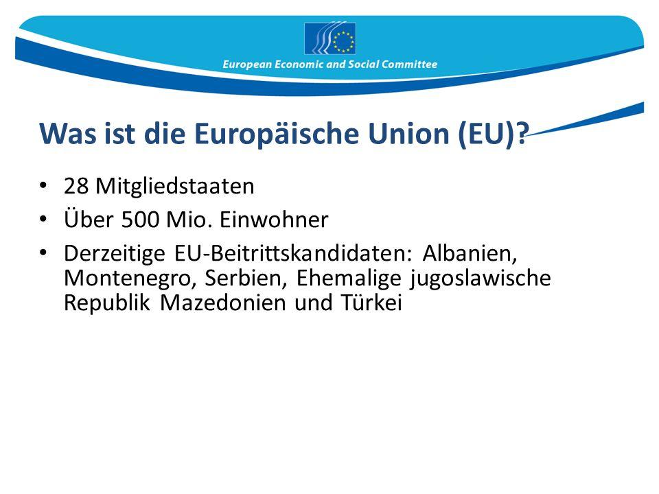 Was ist die Europäische Union (EU). 28 Mitgliedstaaten Über 500 Mio.