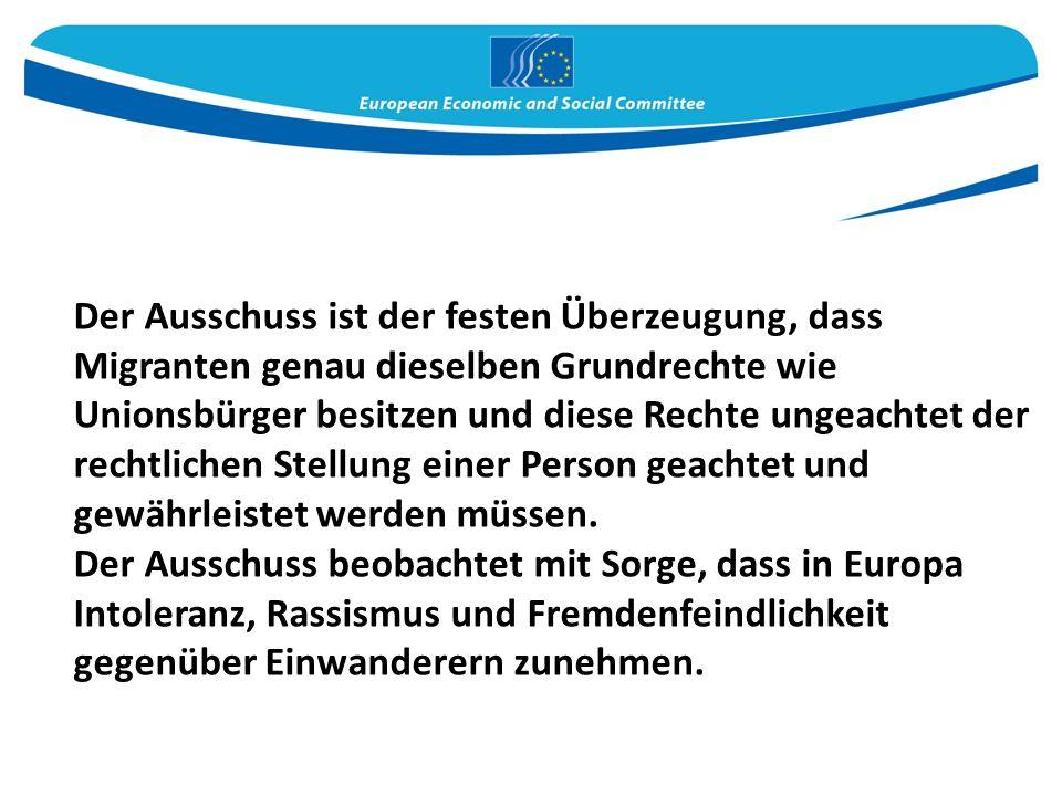 Der Ausschuss ist der festen Überzeugung, dass Migranten genau dieselben Grundrechte wie Unionsbürger besitzen und diese Rechte ungeachtet der rechtlichen Stellung einer Person geachtet und gewährleistet werden müssen.