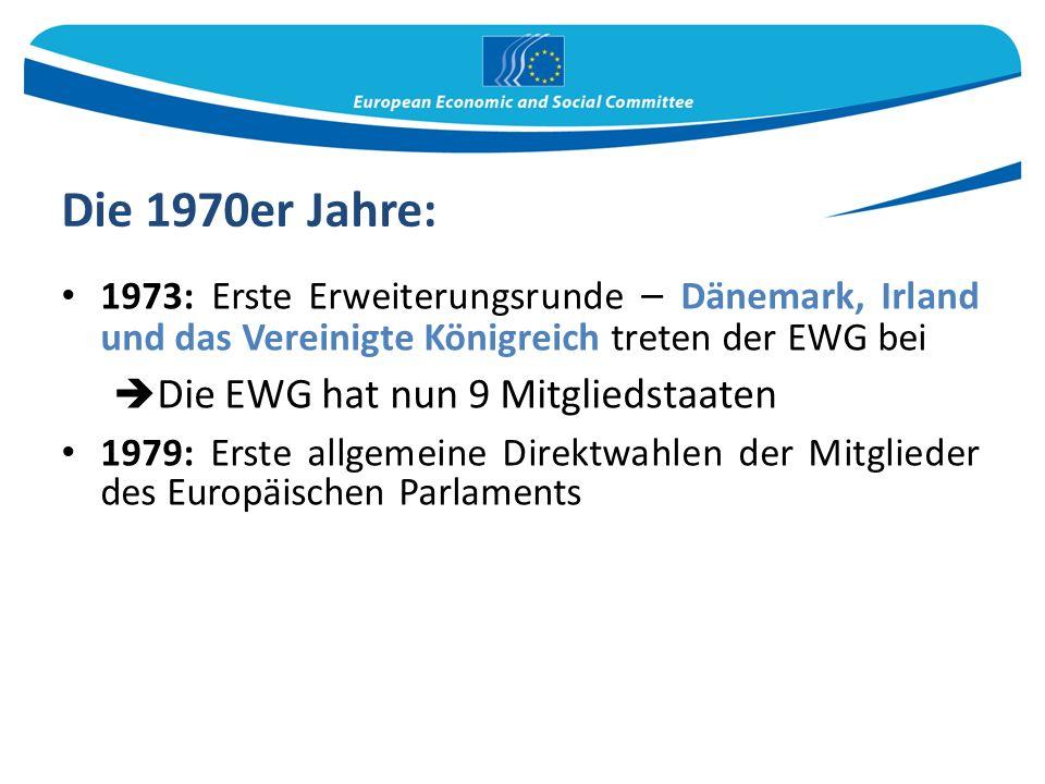 Die 1970er Jahre: 1973: Erste Erweiterungsrunde – Dänemark, Irland und das Vereinigte Königreich treten der EWG bei  Die EWG hat nun 9 Mitgliedstaaten 1979: Erste allgemeine Direktwahlen der Mitglieder des Europäischen Parlaments