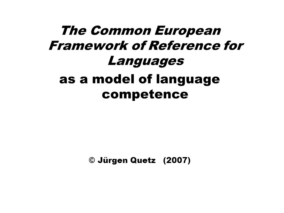 The Common European Framework of Reference for Languages as a model of language competence © Jürgen Quetz (2007)