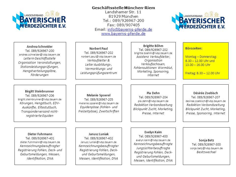 Geschäftsstelle München-Riem Landshamer Str. 11 81929 München Tel.: 089/926967-200 Fax: 089/907405 Email: info@bayerns-pferde.de www.bayerns-pferde.de