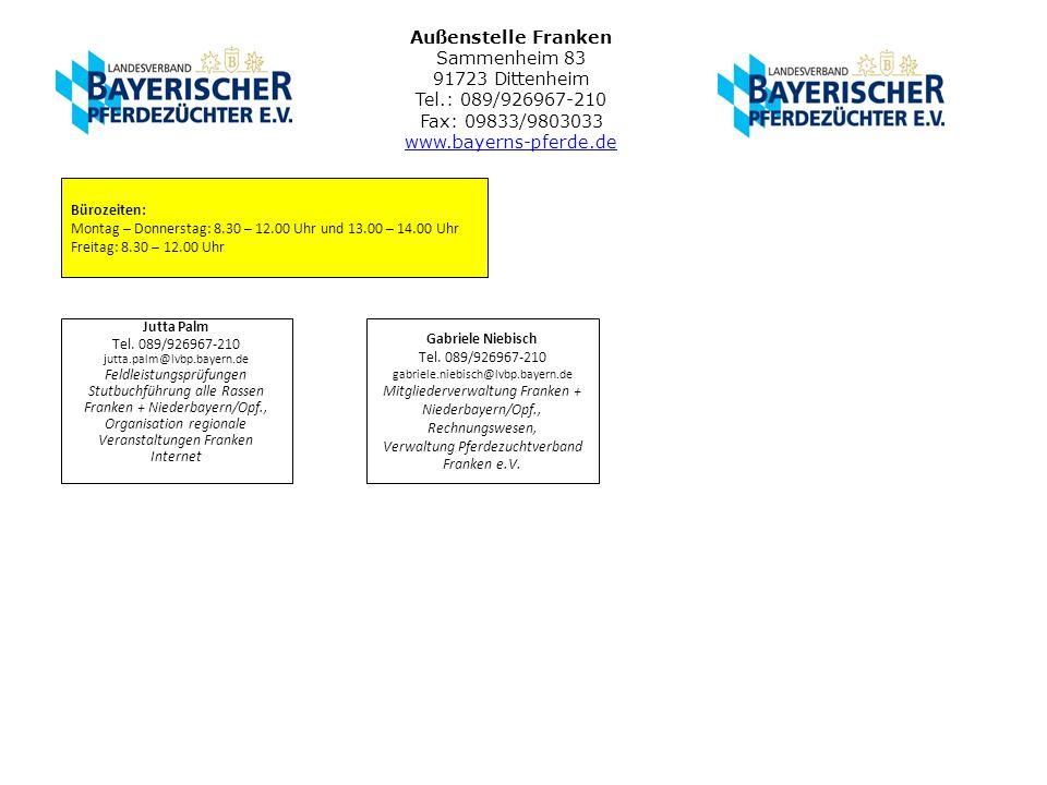 Außenstelle Franken Sammenheim 83 91723 Dittenheim Tel.: 089/926967-210 Fax: 09833/9803033 www.bayerns-pferde.de www.bayerns-pferde.de Jutta Palm Tel.