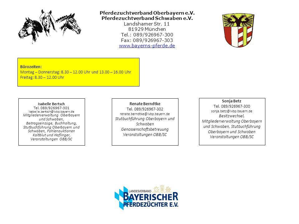 Pferdezuchtverband Oberbayern e.V. Pferdezuchtverband Schwaben e.V. Landshamer Str. 11 81929 München Tel.: 089/926967-300 Fax: 089/926967-303 www.baye